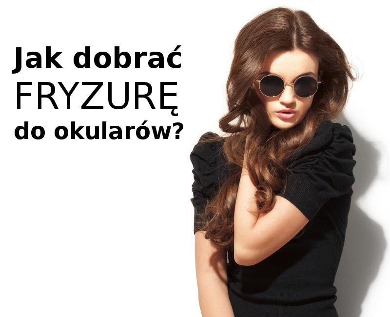dobór fryzury do okularów